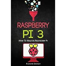 Raspberry Pi: How To Master Raspberry Pi