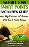 Weight Loss Smart Points Beginner's Guide: Lose Weight Faster and Smarter With Smart Points Recipes
