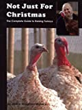 Not Just for Christmas: The Complete Guide to Raising Turkeys