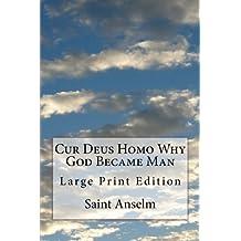 Cur Deus Homo Why God Became Man: Large Print Edition