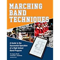 Marching Band Techniques: A Guide to the Successful Operation of a High School Band Program