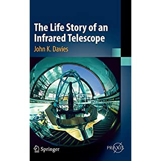 The Life Story of an Infrared Telescope (Springer Praxis Books)