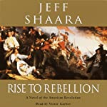 Rise to Rebellion: A Novel of the American Revolution | Jeff Shaara