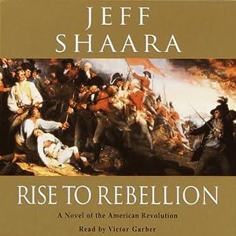 Rise to rebellion jeff shaara homework help