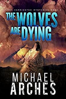 The Wolves Are Dying (Flint Harrington Mysteries Book 4) by [Arches, Michael]