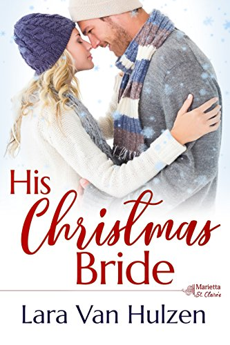 His Christmas Bride (The Marietta St Claire's  Book 3) by [Van Hulzen, Lara]