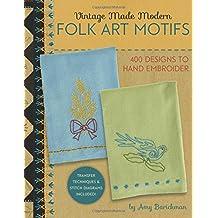 Vintage Made Modern - Folk Art Motifs: 400+ Designs to Hand Embroider