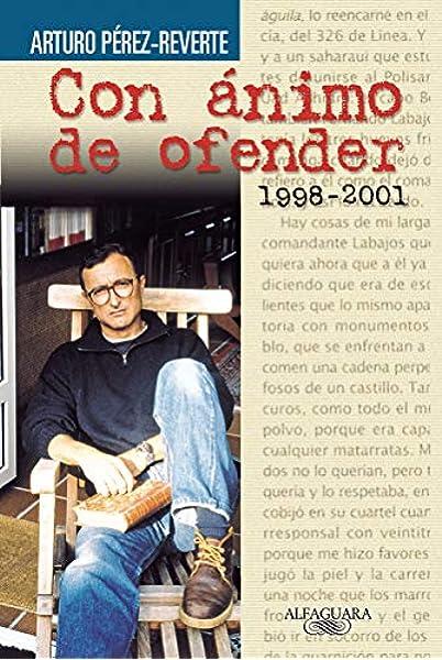 Con ánimo de ofender (1998-2001) (Alfaguara): Amazon.es: Pérez-Reverte, Arturo: Libros