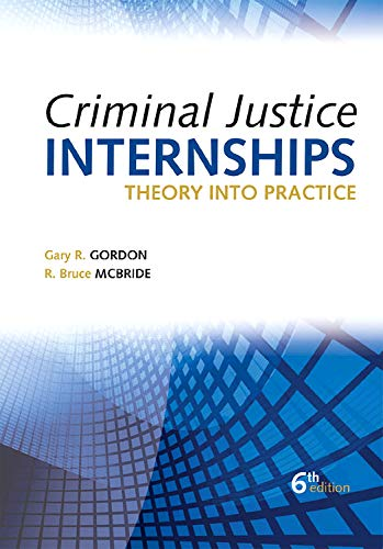 Criminal Justice Internships, Sixth Edition: Theory Into Practice