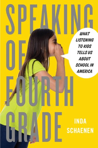 Download Speaking of Fourth Grade: What Listening to Kids Tells Us About School in America Pdf