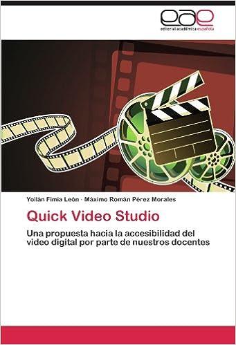 Book Quick Video Studio: Una propuesta hacia la accesibilidad del video digital por parte de nuestros docentes (Spanish Edition)