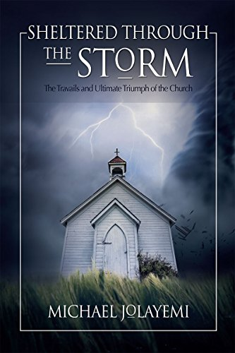 Book: Sheltered Through the Storm - The Travails and Ultimate Triumph of the Church by Michael Jolayemi