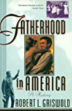 Fatherhood in America, Robert L. Griswold, 0465023436