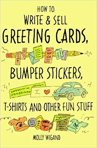 How to write and sell greeting cards bumper stickers t shirts and how to write and sell greeting cards bumper stickers t shirts and other fun stuff by molly wigand 1992 03 03 molly wigand amazon books m4hsunfo