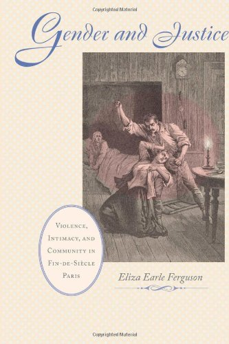 Gender and Justice: Violence, Intimacy, and Community in Fin-de-Siècle Paris (The Johns Hopkins University Studies in Hi