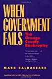 When Government Fails: The Orange County Bankruptcy by Mark Baldassare front cover