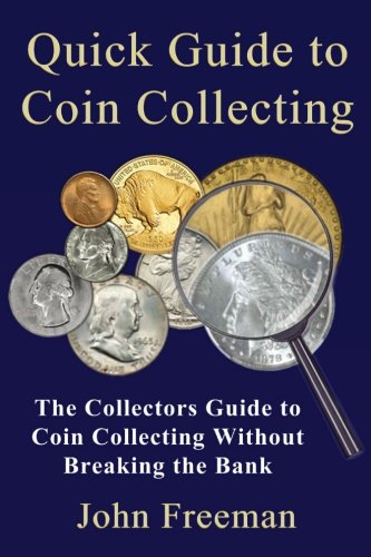 Quick Coin (Quick Guide to Coin Collecting: The Collectors Guide to Coin Collecting Without Breaking the Bank)