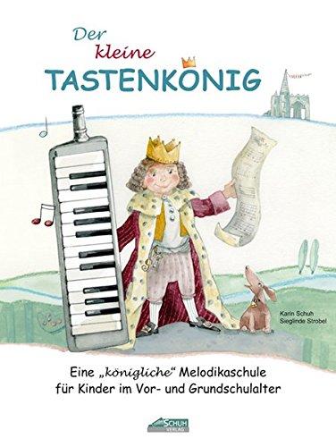 Der kleine Tastenkönig: Eine königliche Melodikaschule für Kinder im Vor- und Grundschulalter