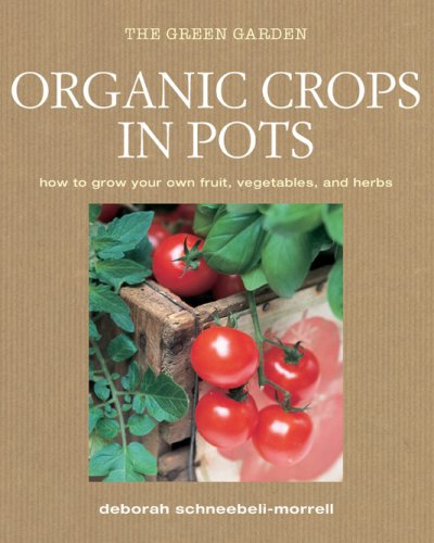 Organic Crops in Pots: How to Grow Your Own Vegetables, Fruits, and Herbs (Green Home)
