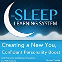 Creating a New You, Confident Personality Boost with Hypnosis, Meditation, Relaxation, and Affirmations: The Sleep Learning System Audiobook by Joel Thielke Narrated by Joel Thielke