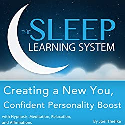 Creating a New You, Confident Personality Boost with Hypnosis, Meditation, Relaxation, and Affirmations