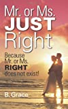 Mr. or Ms. Just Right, B. Grace, 1432793586