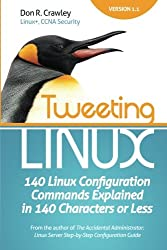 Tweeting Linux: 140 Linux Configuration Commands Explained in 140 Characters or Less