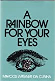 A Rainbow for Your Eyes, Marcos W. Da Cunha, 053309318X