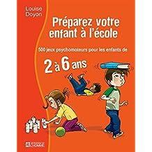 Préparez votre enfant à l'école: 500 jeux psychomoteur pour les enfant de 2 à 6 ans