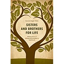 Sisters and Brothers for Life: Making Sense of Sibling Relationships in Adulthood