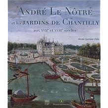 ANDRÉ LE NÔTRE ET LES JARDINS DE CHANTILLY AUX XVIIE ET XVIII SIÈCLES