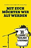 Mit euch möchten wir alt werden: 30 Jahre Berliner Lesebühne