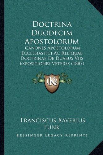 Download Doctrina Duodecim Apostolorum: Canones Apostolorum Ecclesiastici Ac Reliquae Doctrinae De Duabus Viis Expositiones Veteres (1887) (Latin Edition) PDF