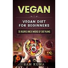 Vegan Diet Plan for Begineers: 76 Vegan Recipes and 8 Weeks of Plant-Based Low-Carb Vegan Diet Plans for Heallthy Living (A Vegan Cookbook of Vegan Recipes ... Gluten Free, Low Cholesterol Vegan Sl 1)