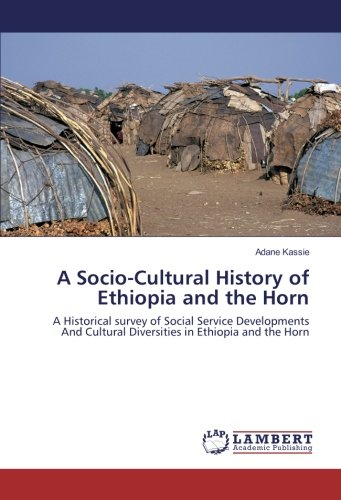 A Socio-Cultural History of Ethiopia and the Horn: A Historical survey of Social Service Developments And Cultural Diversities in Ethiopia and the Horn