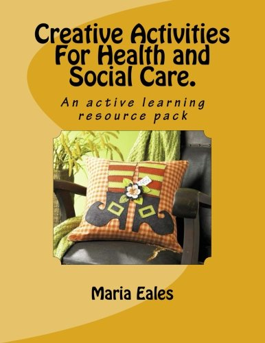 Creative Activities For Health and Social Care.: An active learning resource pack (Teach It)