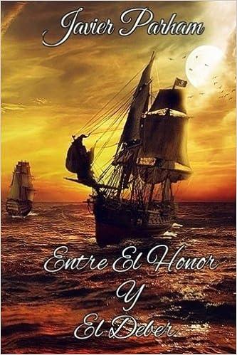 Entre El Honor Y El Deber (Spanish Edition) (Spanish) 2da. Edición Edition