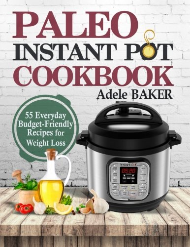 Pot Recipe Card - Paleo Instant Pot Cookbook: 55 Everyday Budget-Friendly Recipes for Weight Loss. (instant pot recipes, low-card recipes, slow-carb diet)