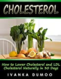 Cholesterol: How To Lower Cholesterol And LDL Cholesterol Naturally In 30 Days (Cholesterol Diet, Cholesterol In Health, Cholesterol Life Style)