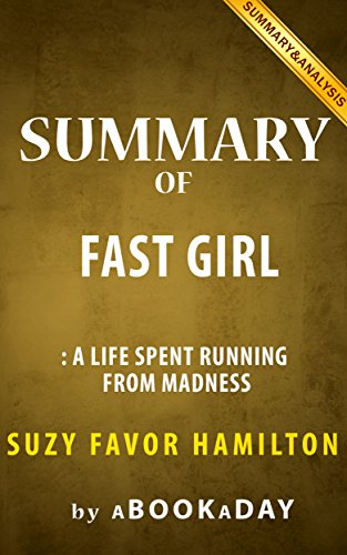 Fast Girl: A Life Spent Running From Madness by Suzy Favor Hamilton   Summary & Analysis (Fast Girl A Life Spent Running From Madness)