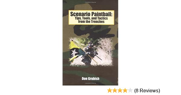 Scenario Paintball: Tips, Tools, and Tactics from the Trenches: Don