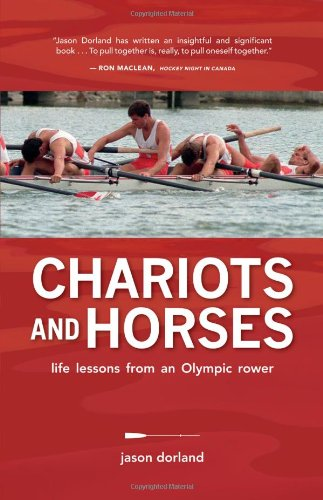 Chariots and Horses: Life Lessons from an Olympic Rower ...