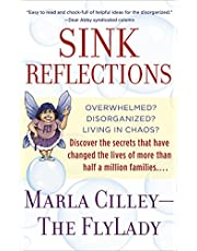 Sink Reflections: Overwhelmed? Disorganized? Living in Chaos? Discover the Secrets That Have Changed the Lives of More Than Half a Million Families...
