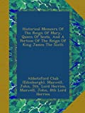 img - for Historical Memoirs Of The Reign Of Mary, Queen Of Scots, And A Portion Of The Reign Of King James The Sixth book / textbook / text book