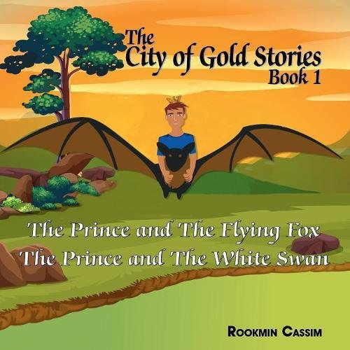 The City of Gold Book 1: The Prince and the Flying Fox and the Prince and the White Swan (City of Gold Stories)