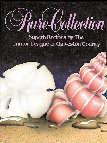 Rare Collection: Superb Recipes by the Junior League of Galveston County by Junior League of Galveston County - Galveston Shopping Mall