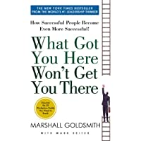 What Got You Here Won't Get You There: How Successful People Become Even More Successful (英语)