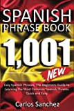 img - for Spanish Phrase Book: 1001 Easy Spanish Phrases, The Beginners Guide to Learning the Most Common Spanish Phrases Quick and Easy (Learn Perfect Spanish, ... Spanish Kindle, Learn Spanish in 7 Days) book / textbook / text book