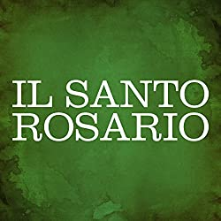 Il Santo Rosario [The Holy Rosary]