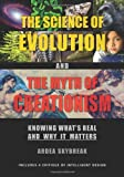The Science of Evolution and the Myth of Creationism: Knowing What's Real and Why It Matters